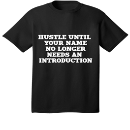 HUSTLE UNTIL YOUR NAME NO LONGER NEEDS AN INTRODUCTION