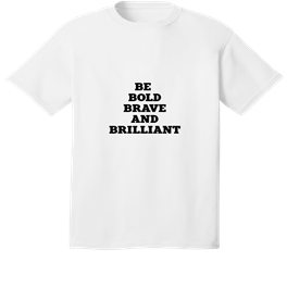BE BOLD BRAVE AND BRILLIANT