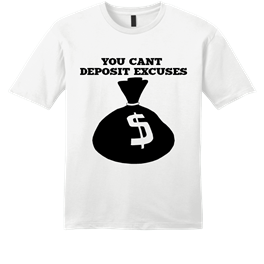 YOU CAN'T DEPOSITE EXCUSES tee