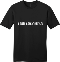I AM LAUGHTER T-SHIRT