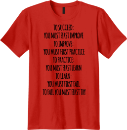 TO SUCCEED YOU MUST FIRST IMPROVE T-SHIRT