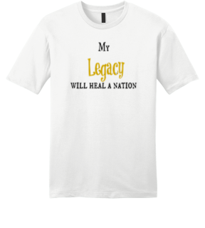 My Legacy Will Heal A Nation