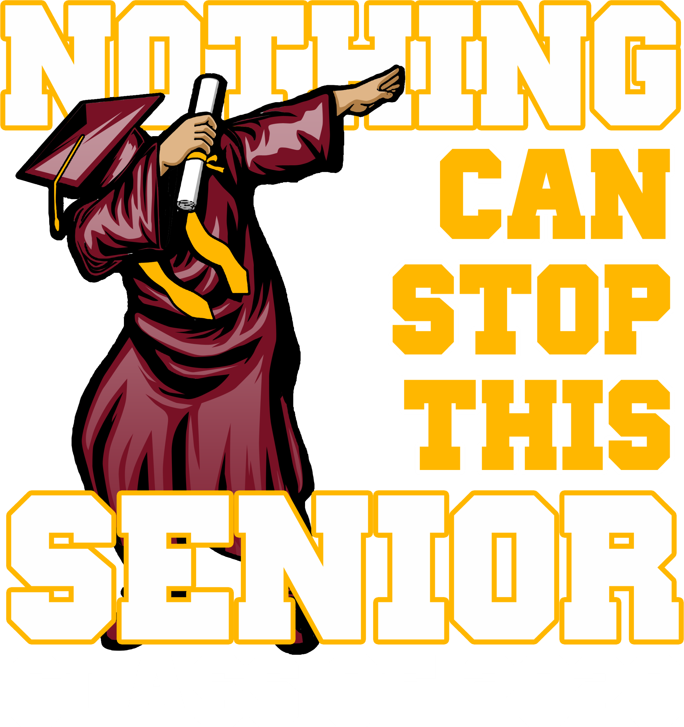 Nothing Can Stop Senior Dab MrnGld
